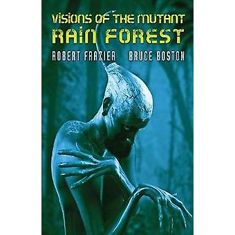 Visions of the Mutant Rain Forest by Frazier & Robert
