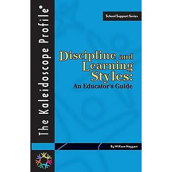 Discipline and Learning Styles An Educators Guide by Haggart & William