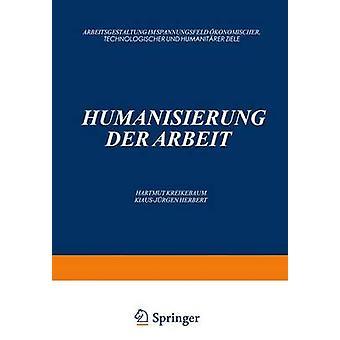 Humanisierung der Arbeit  Arbeitsgestaltung im Spannungsfeld konomischer Technologischer und Humanitrer Ziele by Kreikebaum & Hartmut