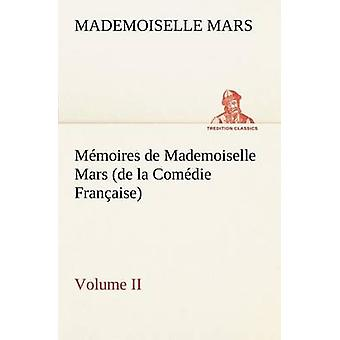 Mmoires de Mademoiselle Mars volume II de la Comdie Franaise by Mars & Mademoiselle