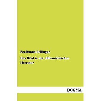 Das Kind in der altfranzsischen Literatur by Fellinger & Ferdinand