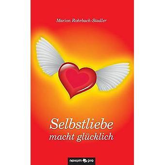 Selbstliebe macht glcklich by Marion RohrbachStadler