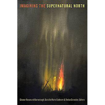 Imagining the Supernatural North by Eleanor Rosamund Barraclough - Da