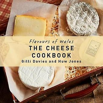 Flavours of Wales The Cheese Cookbook by Photographs by Huw Jones & Text by Gilli Davies