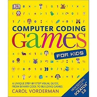 Computer Coding Games for Kids - A unique step-by-step visual guide -