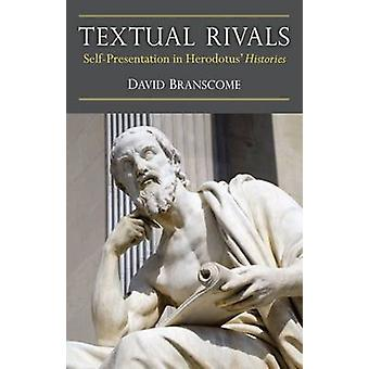 Textual Rivals - Self-Presentation in Herodotus' Histories by David Br