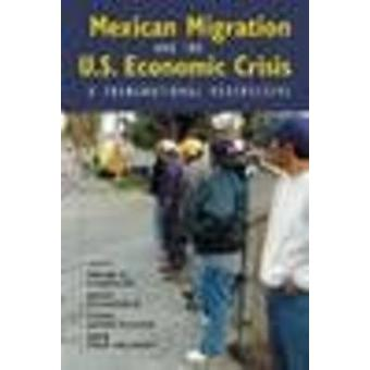 Mexican Migration and the U.S. Economic Crisis - A Transnational Persp