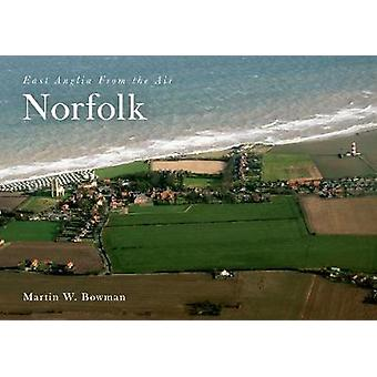 East Anglia from the Air Norfolk by Martin W. Bowman - 9781445633626