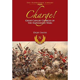 Charge! Great Cavalry Charges of the Napoleonic Wars by Digby Smith -