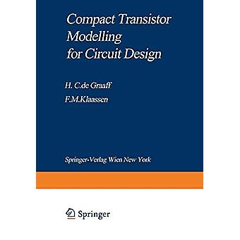 Compact Transistor Modelling for Circuit Design by Henk C. De Graaff
