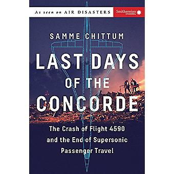 Last Days of the Concorde - The Crash of Flight 4590 and the End of Su