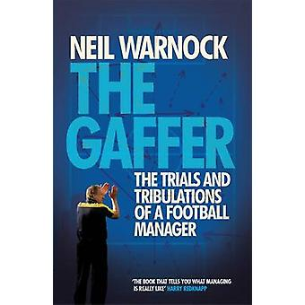 The Gaffer - The Trials and Tribulations of a Football Manager by Neil