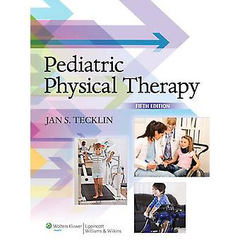 Pediatric Physical Therapy (5th Revised edition) by Jan Stephen Teckl