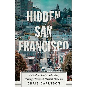 Hidden San Francisco by Chris Carlsson