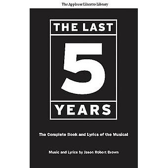 The Last Five Years - The Complete Book and Lyrics of the Musical by J