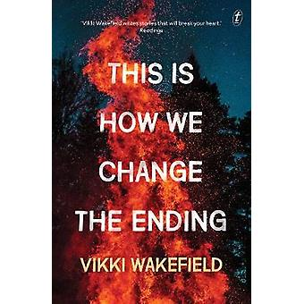 This Is How We Change The Ending by Vikki Wakefield - 9781922268136 B