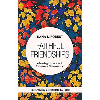 Faithful Friendships - Embracing Diversity in Christian Community by D