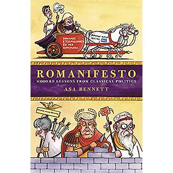 Romanifesto - Modern Lessons from Classical Politics by Asa Bennett -