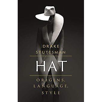 Hat - Origins - Language - Style by Drake Stutesman - 9781789141368 Bo