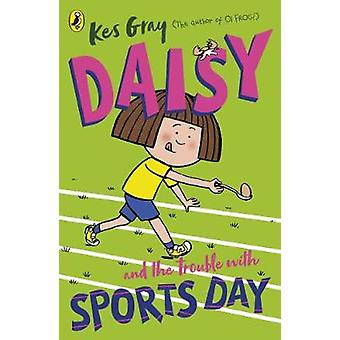 Daisy and the Trouble with Sports Day by Kes Gray - 9781782959700 Book