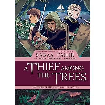 A Thief Among the Trees An Ember in the Ashes Graphic Novel by Sabaa Tahir & Nicole Andelfinger & Illustrated by Sonia Liao