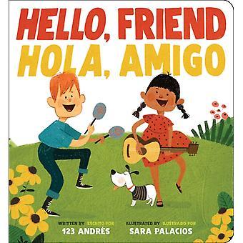 Hello Friend Hola Amigo av Andres Salguero & Illustrerad av Sara Palacios