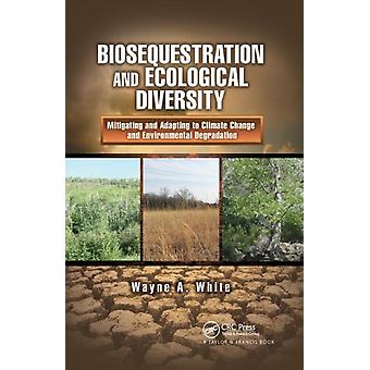 Biosequestration and Ecological Diversity by White & Wayne A.