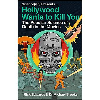 Hollywood Wants to Kill You  The Peculiar Science of Death in the Movies by Michael Brooks & Rick Edwards