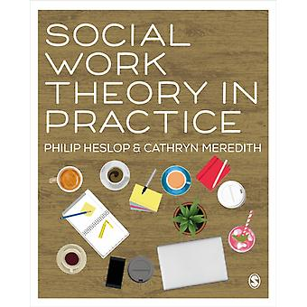 Social Work Theory in Practice by Heslop & PhilipMeredith & Cathryn