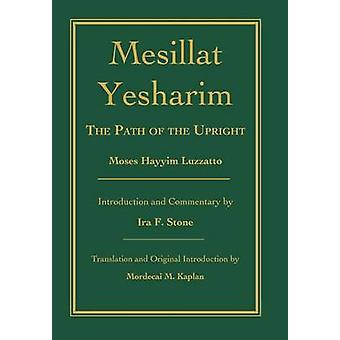 Mesillat Yesharim - The Path of the Upright by Moses Hayyim Luzzatto -