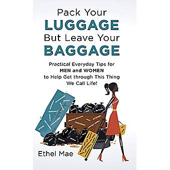 Pack Your Luggage but Leave Your Baggage - Practical Everyday Tips for