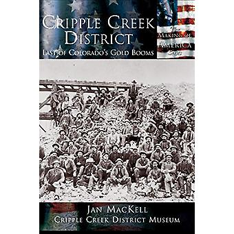 Cripple Creek District - Last of Colorado's Gold Booms by Jan Mackell
