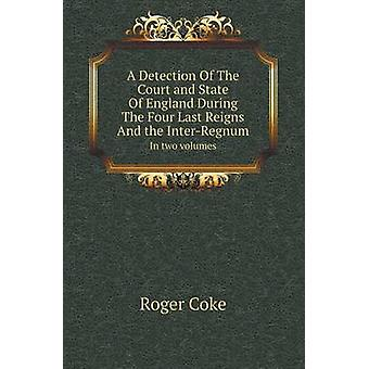 A Detection of the Court and State of England During the Four Last Re