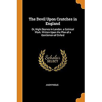 The Devil Upon Crutches in� England: Or, Night Scenes in London. a Satirical Work. Written Upon the Plan of a Gentleman of Oxford