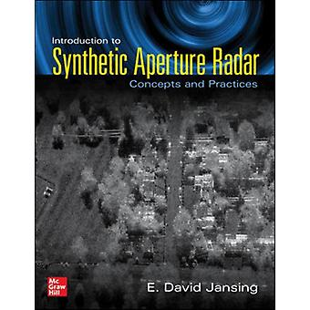 Introduction to Synthetic Aperture Radar Concepts and Practice by E. David Jansing