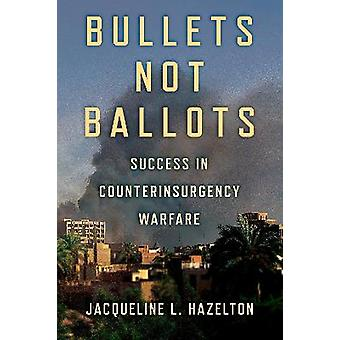 Bullets Not Ballots Success in Counterinsurgency Warfare Cornell Studies in Security Affairs