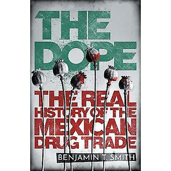 The Dope The Real History of the Mexican Drug Trade