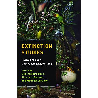 Extinction Studies - Stories of Time - Death - and Generations by Matt