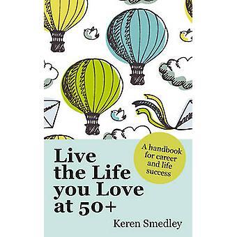 Leva det liv du älskar på 50 en handbok för karriär och liv framgång av Keren Smedley