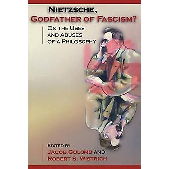 Nietzsche - Godfather of Fascism? - On the Uses and Abuses of a Philos