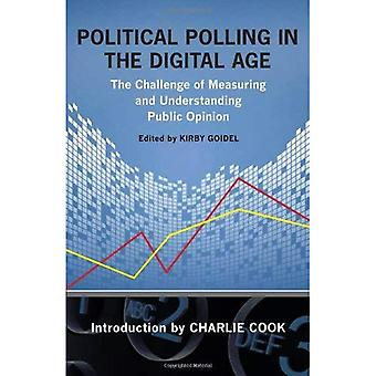 Political Polling in the Digital Age: The Challenge of Measuring and Understanding Public Opinion