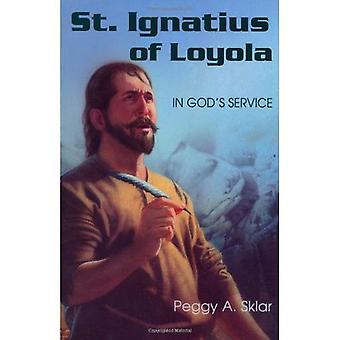St.Ignatius de Loyola: au Service de Dieu