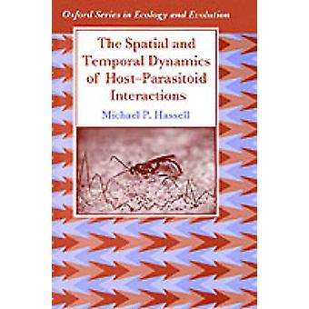 The Spatial and Temporal Dynamics of HostParasitoid Interactions by Hassell & Michael P.