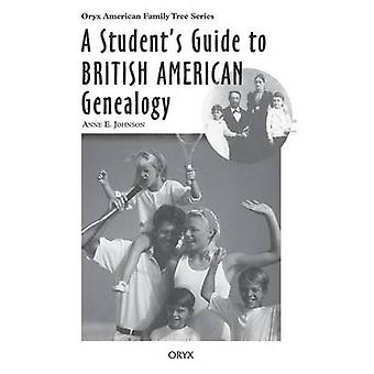 A Students Guide to British American Genealogy by Johnson & Anne