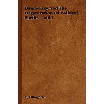 Democracy and the Organization of Political Parties  Vol I by Ostrogorski & M.