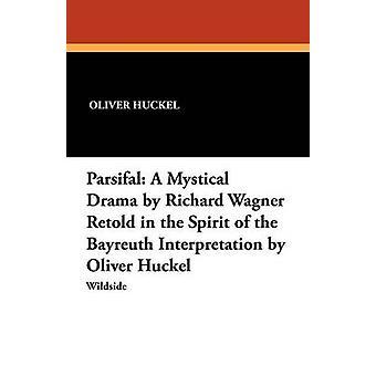 Parsifal, eine mystische Drama von Richard Wagner im Geiste der Bayreuther Interpretation von Oliver Huckel durch Huckel & Oliver nacherzählt