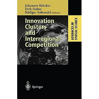 Innovation Clusters and Interregional Competition by Edited by Johannes Br cker & Edited by Dirk Dohse & Edited by R diger Soltwedel