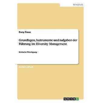 Grundlagen Instrumente und Aufgaben der Fhrung im Diversity ManagementKritische Wrdigung de Franz et Dany