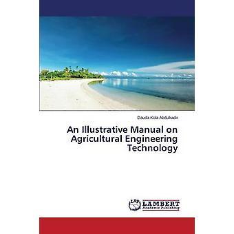 Un Manual ilustrativo sobre tecnología de la ingeniería agrícola por Kola Abdulkadir Dauda