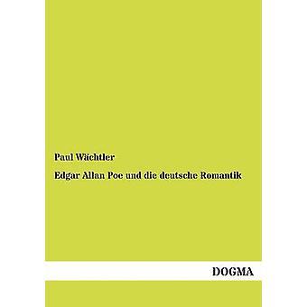 Edgar Allan Poe und die deutsche Romantik by Wchtler & Paul